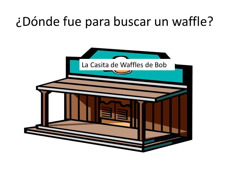 ¿Dónde fue para buscar un waffle? La Casita de Waffles de Bob