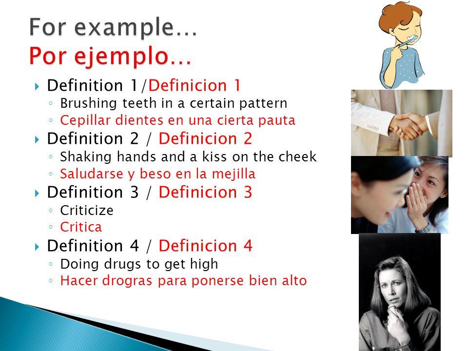 Definition 1/Definicion 1 Brushing teeth in a certain pattern Cepillar dientes en una cierta pauta Definition 2 / Definicion 2 Shaking hands and a kis