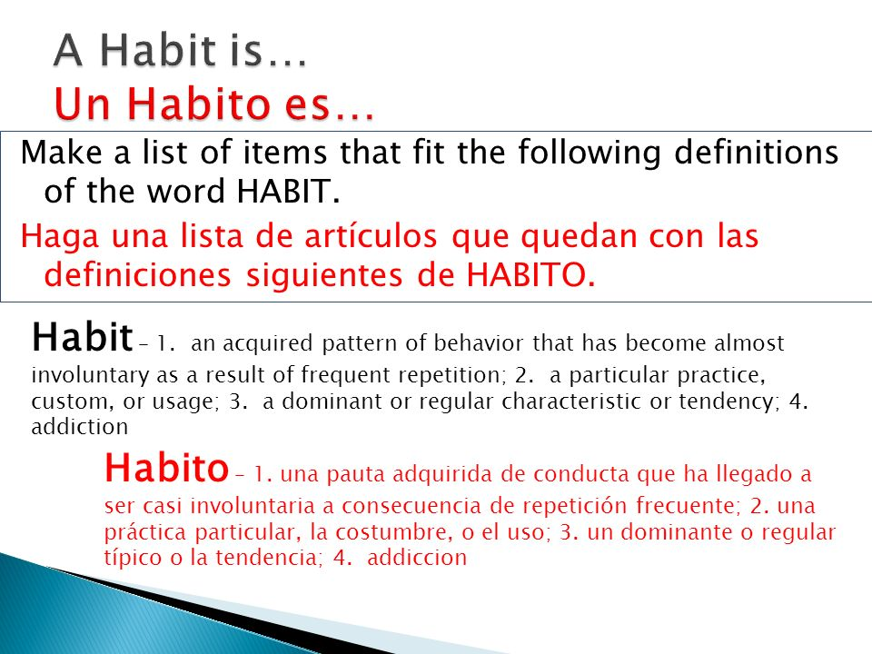 Make a list of items that fit the following definitions of the word HABIT.