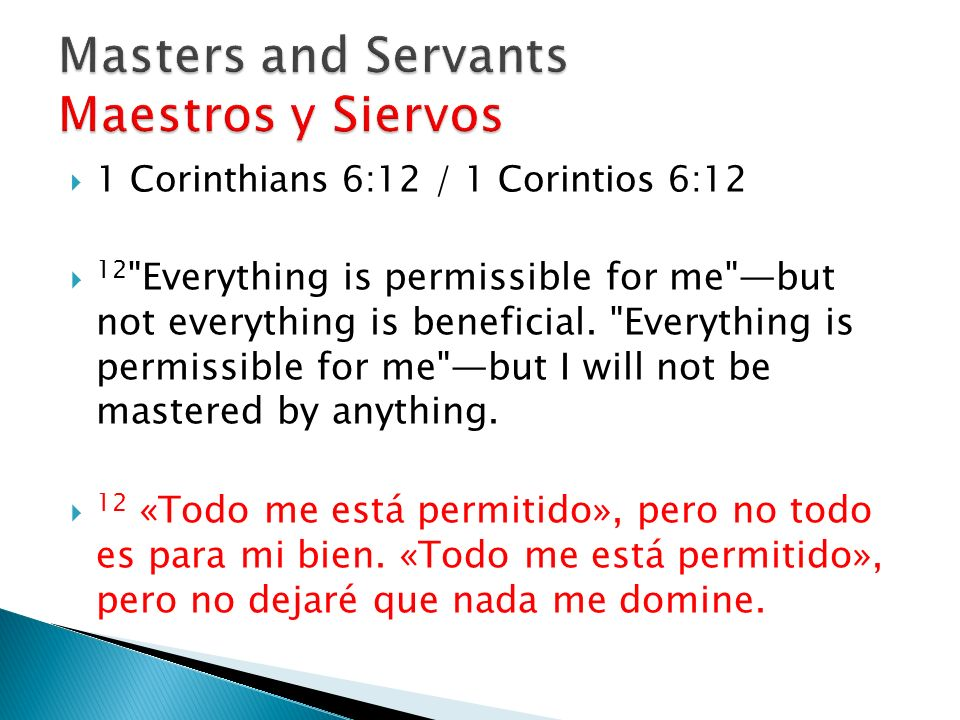 1 Corinthians 6:12 / 1 Corintios 6:12 12 Everything is permissible for me but not everything is beneficial.