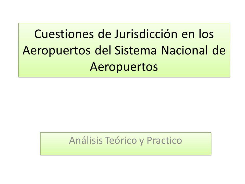 Cuestiones de Jurisdicción en los Aeropuertos del Sistema Nacional de Aeropuertos Análisis Teórico y Practico