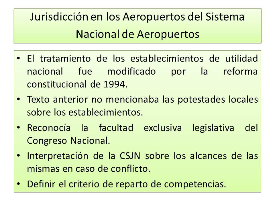 Jurisdicción en los Aeropuertos del Sistema Nacional de Aeropuertos El tratamiento de los establecimientos de utilidad nacional fue modificado por la reforma constitucional de 1994.