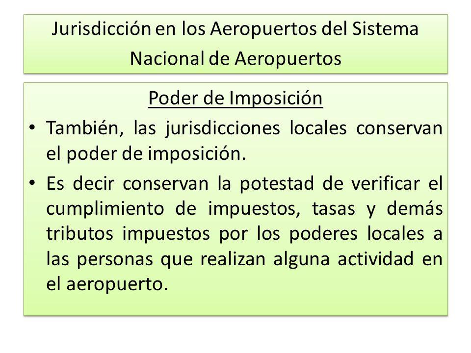 Jurisdicción en los Aeropuertos del Sistema Nacional de Aeropuertos Poder de Imposición También, las jurisdicciones locales conservan el poder de imposición.