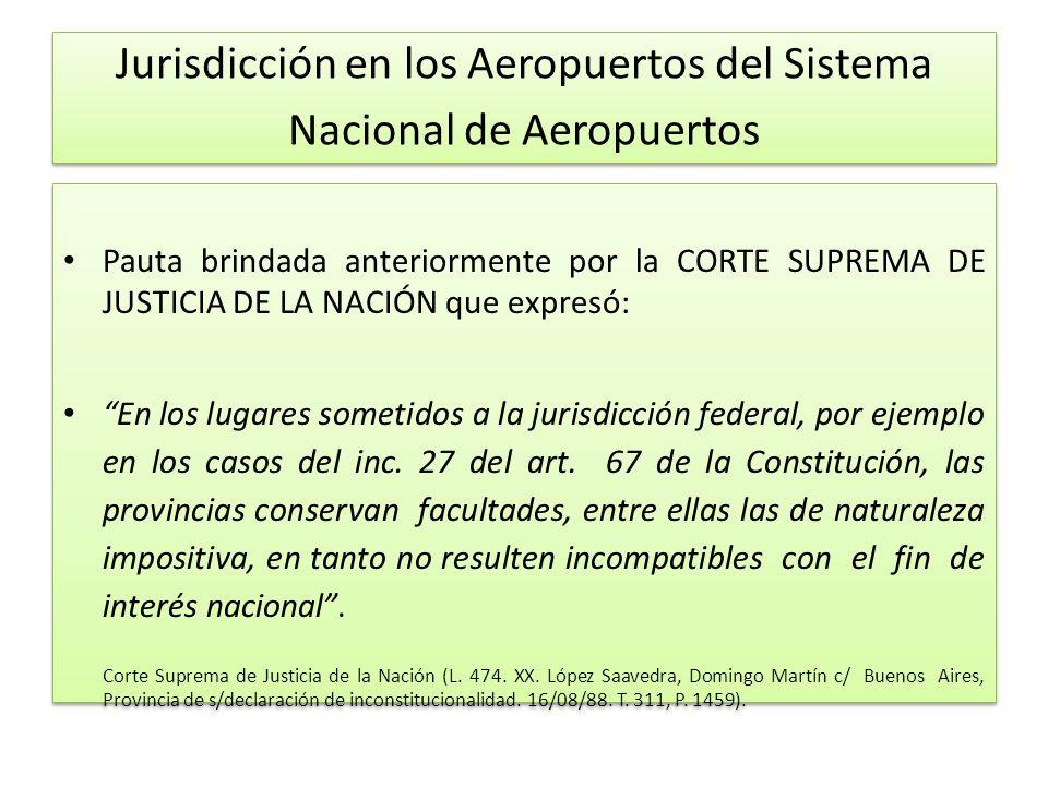 Jurisdicción en los Aeropuertos del Sistema Nacional de Aeropuertos Pauta brindada anteriormente por la CORTE SUPREMA DE JUSTICIA DE LA NACIÓN que expresó: En los lugares sometidos a la jurisdicción federal, por ejemplo en los casos del inc.