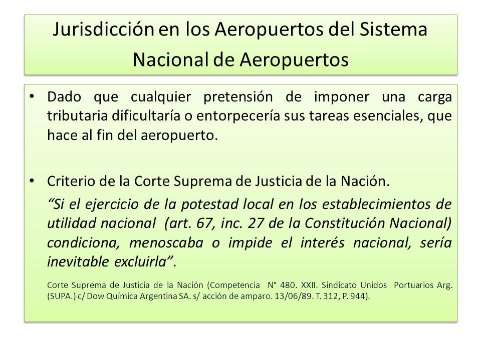 Jurisdicción en los Aeropuertos del Sistema Nacional de Aeropuertos Dado que cualquier pretensión de imponer una carga tributaria dificultaría o entorpecería sus tareas esenciales, que hace al fin del aeropuerto.