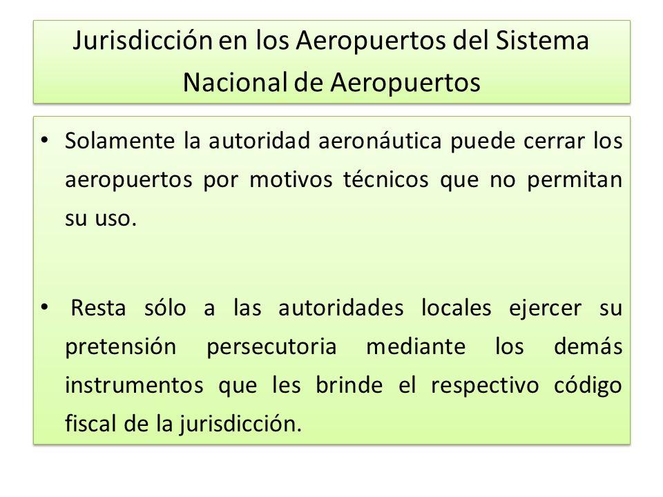 Jurisdicción en los Aeropuertos del Sistema Nacional de Aeropuertos Solamente la autoridad aeronáutica puede cerrar los aeropuertos por motivos técnicos que no permitan su uso.