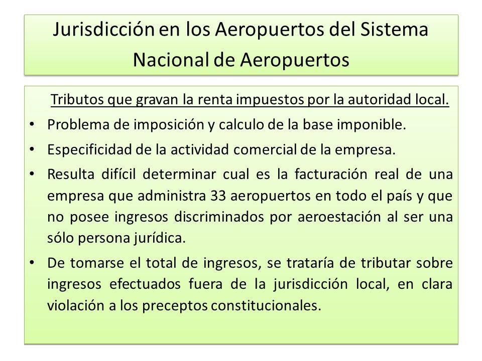 Jurisdicción en los Aeropuertos del Sistema Nacional de Aeropuertos Tributos que gravan la renta impuestos por la autoridad local.