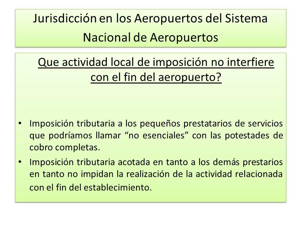 Jurisdicción en los Aeropuertos del Sistema Nacional de Aeropuertos Que actividad local de imposición no interfiere con el fin del aeropuerto.