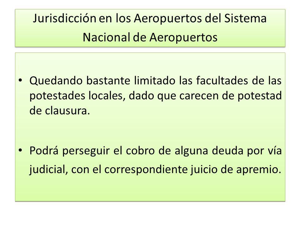 Jurisdicción en los Aeropuertos del Sistema Nacional de Aeropuertos Quedando bastante limitado las facultades de las potestades locales, dado que carecen de potestad de clausura.