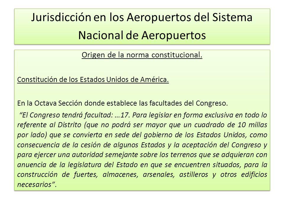Jurisdicción en los Aeropuertos del Sistema Nacional de Aeropuertos Origen de la norma constitucional.