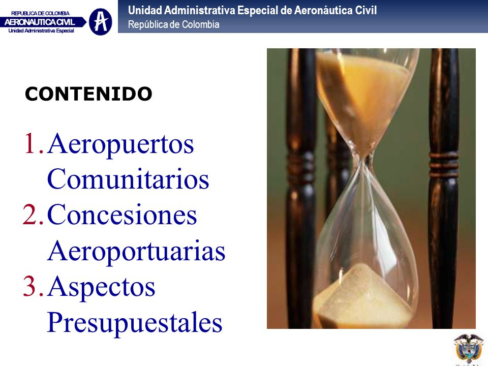 Unidad Administrativa Especial de Aeronáutica Civil República de Colombia CONTENIDO 1.Aeropuertos Comunitarios 2.Concesiones Aeroportuarias 3.Aspectos