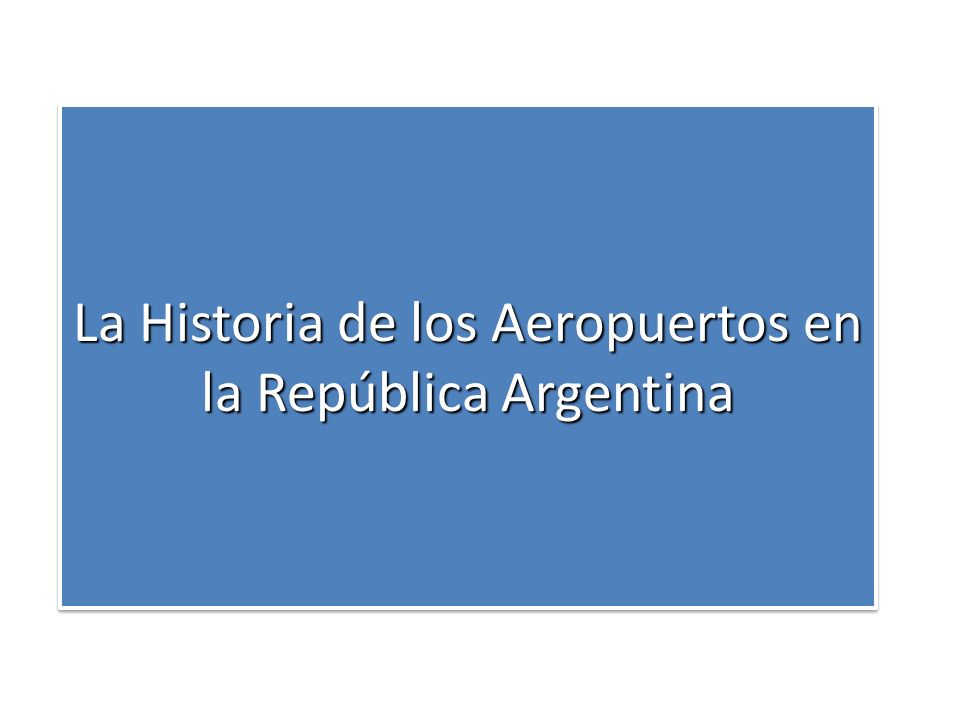 La Historia de los Aeropuertos en la República Argentina Comienzo de la Transformación Año 1989 Comienzo de la Transformación Año 1989