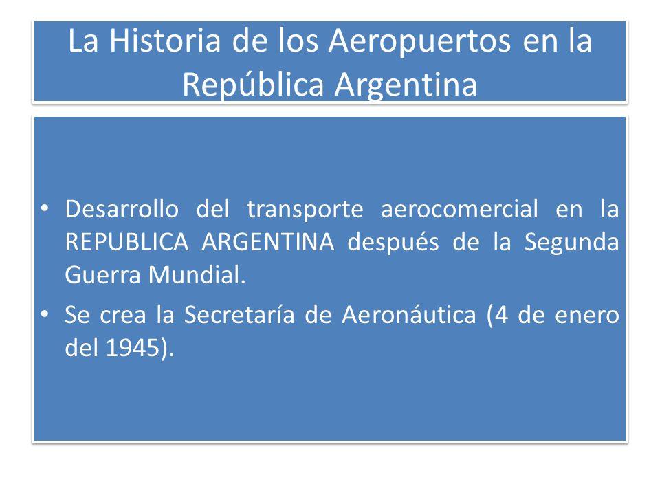 La Historia de los Aeropuertos en la República Argentina Desarrollo del transporte aerocomercial en la REPUBLICA ARGENTINA después de la Segunda Guerr