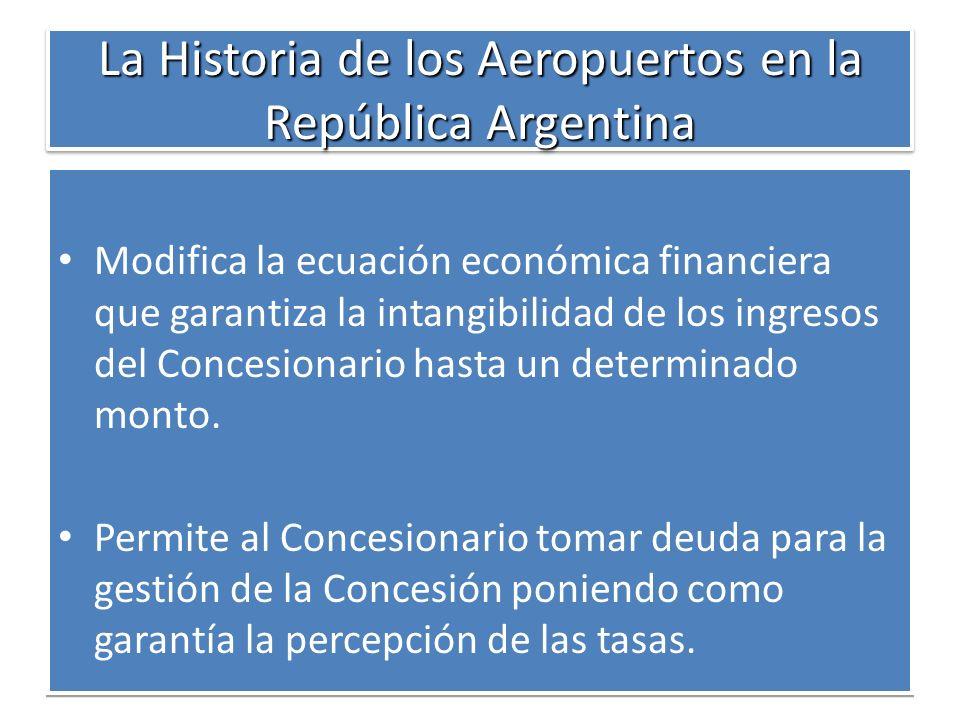 La Historia de los Aeropuertos en la República Argentina Modifica la ecuación económica financiera que garantiza la intangibilidad de los ingresos del