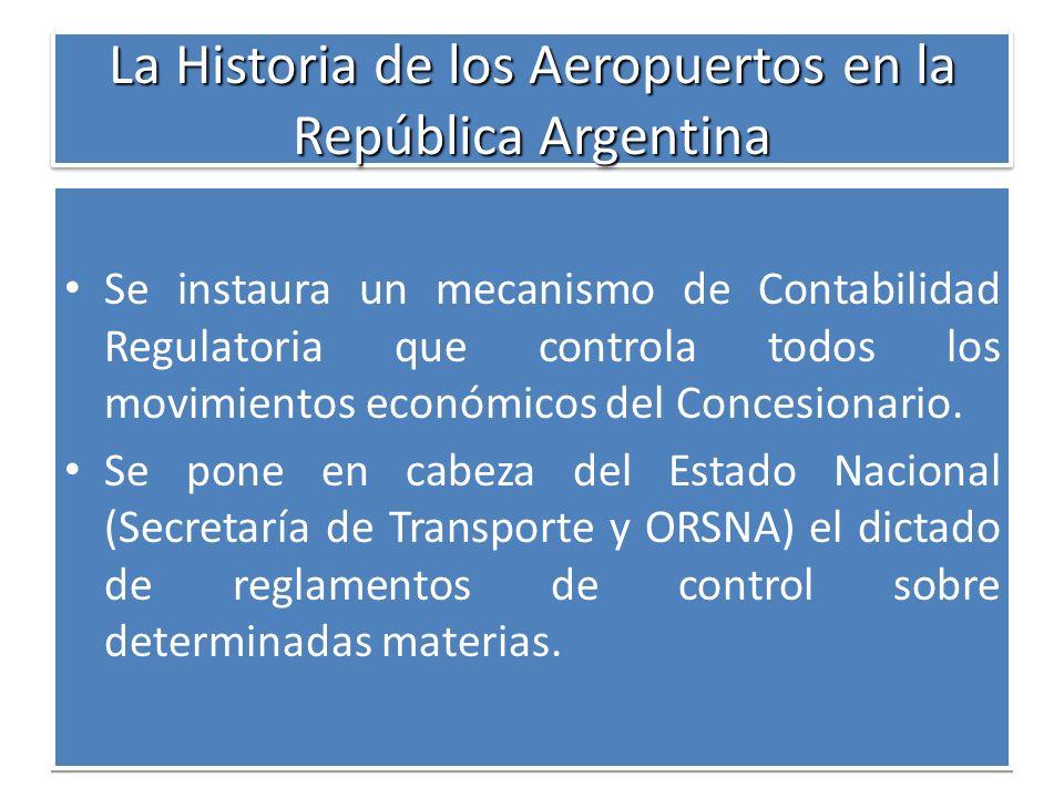La Historia de los Aeropuertos en la República Argentina Se instaura un mecanismo de Contabilidad Regulatoria que controla todos los movimientos econó