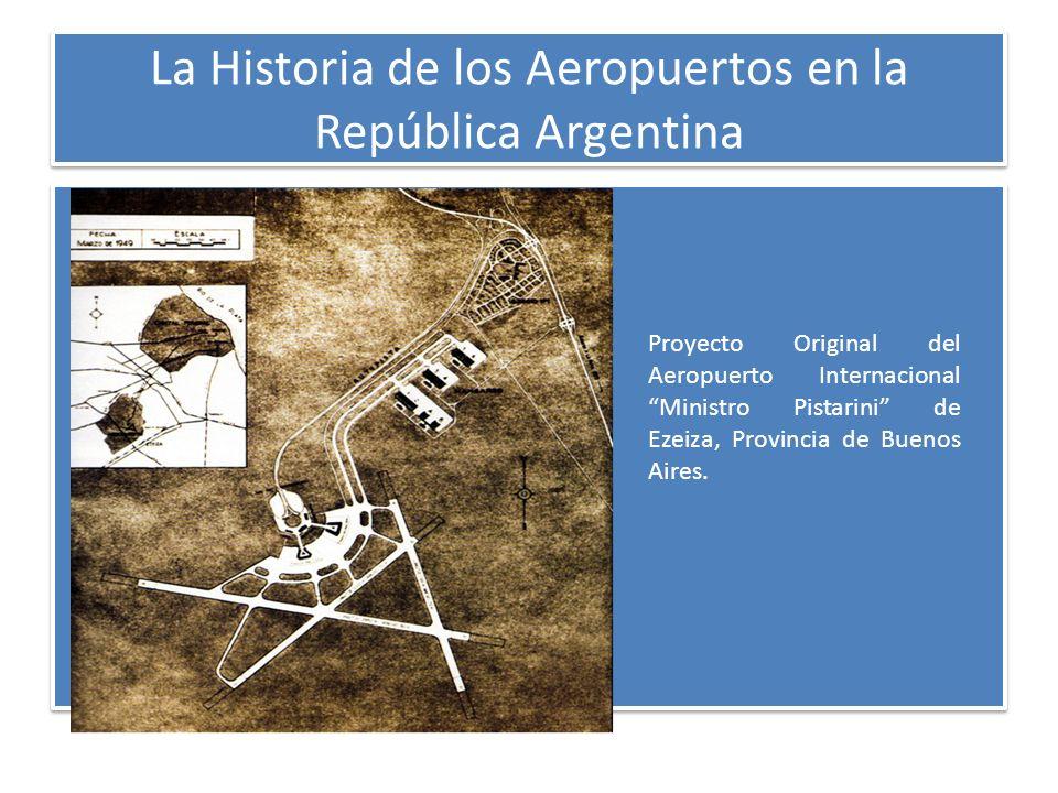 La Historia de los Aeropuertos en la República Argentina Proyecto Original del Aeropuerto Internacional Ministro Pistarini de Ezeiza, Provincia de Bue