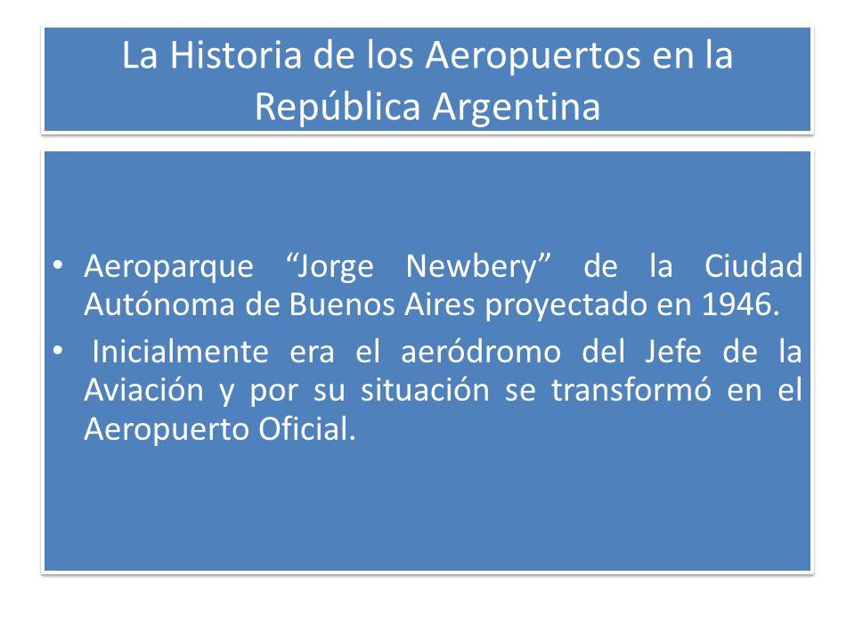 La Historia de los Aeropuertos en la República Argentina Aeroparque Jorge Newbery de la Ciudad Autónoma de Buenos Aires proyectado en 1946. Inicialmen