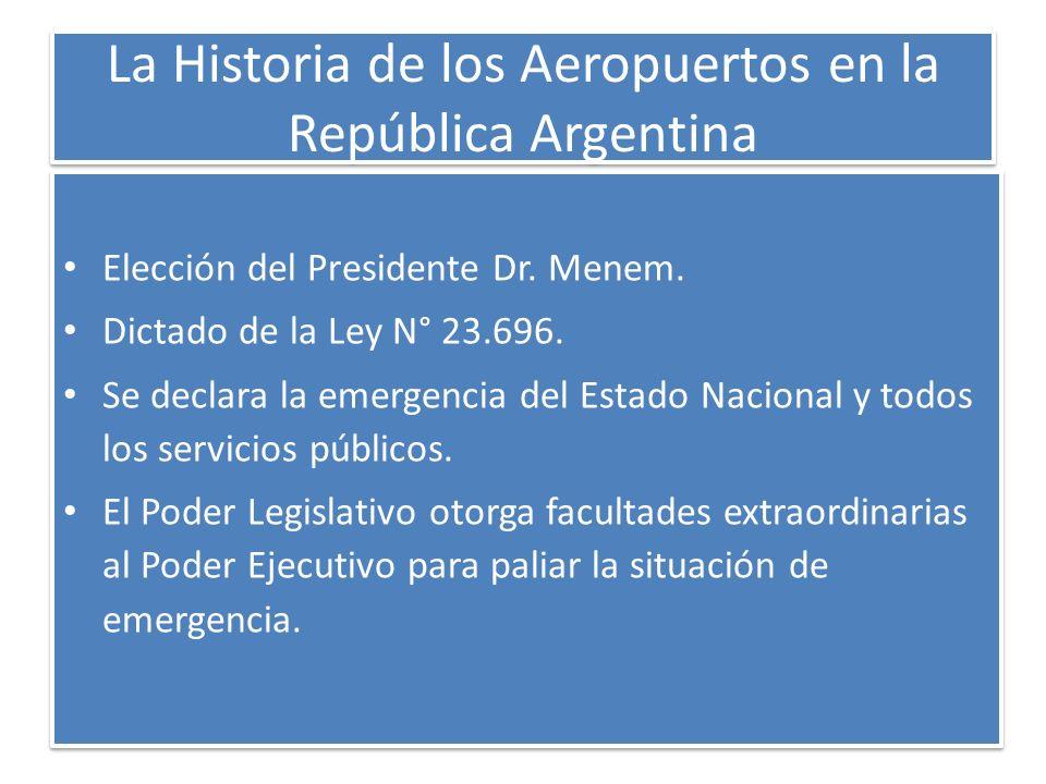La Historia de los Aeropuertos en la República Argentina Elección del Presidente Dr. Menem. Dictado de la Ley N° 23.696. Se declara la emergencia del