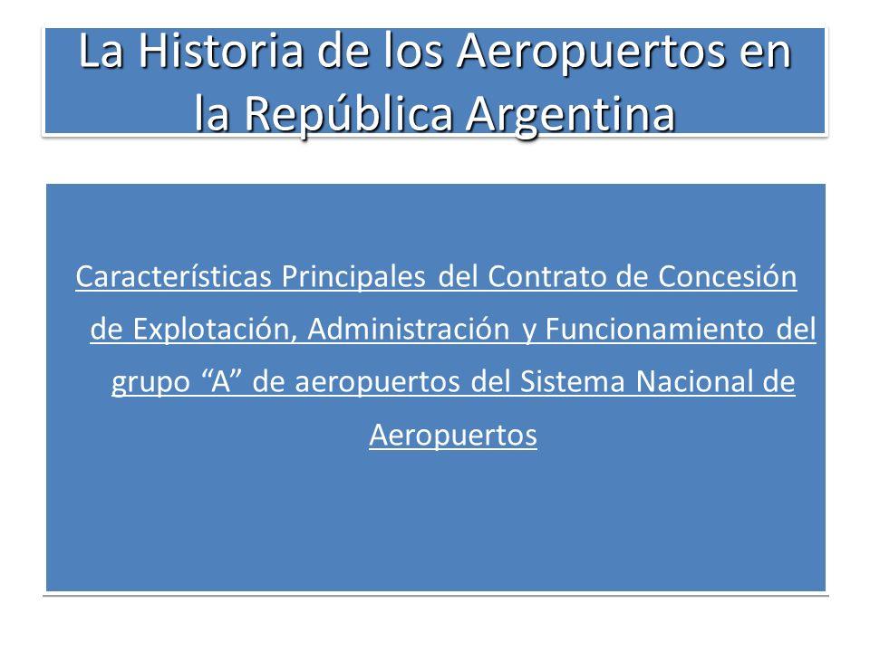 La Historia de los Aeropuertos en la República Argentina Características Principales del Contrato de Concesión de Explotación, Administración y Funcio