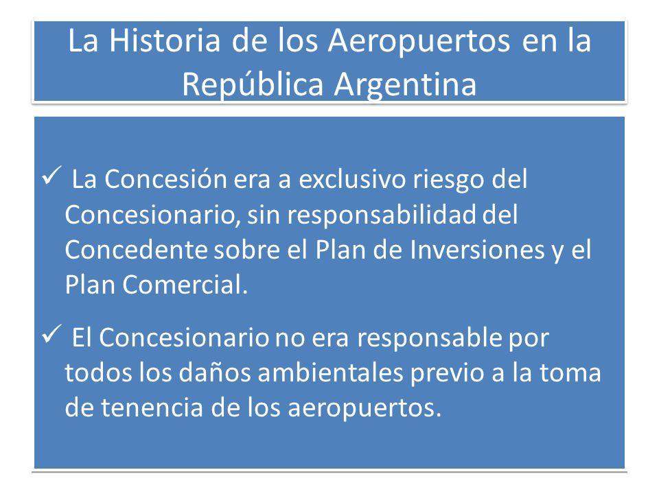 La Historia de los Aeropuertos en la República Argentina La Concesión era a exclusivo riesgo del Concesionario, sin responsabilidad del Concedente sob