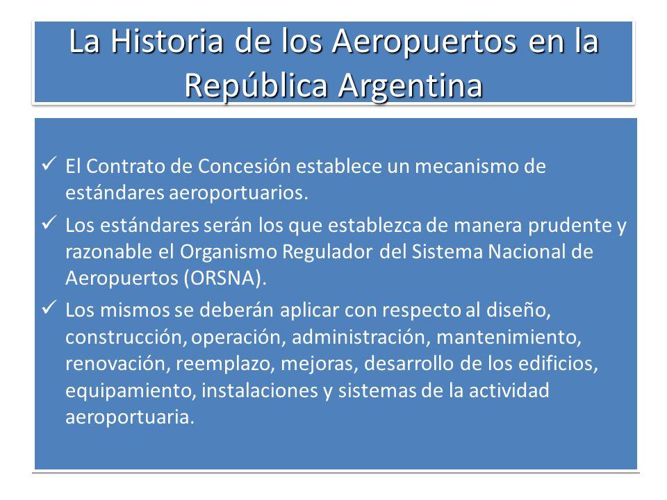 La Historia de los Aeropuertos en la República Argentina El Contrato de Concesión establece un mecanismo de estándares aeroportuarios. Los estándares
