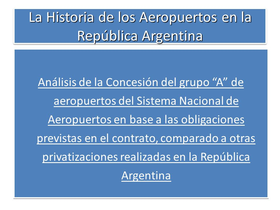La Historia de los Aeropuertos en la República Argentina Análisis de la Concesión del grupo A de aeropuertos del Sistema Nacional de Aeropuertos en ba