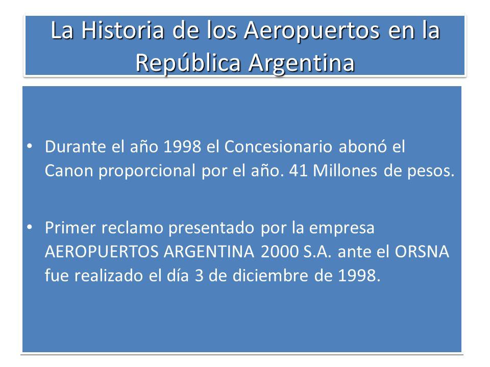 La Historia de los Aeropuertos en la República Argentina Durante el año 1998 el Concesionario abonó el Canon proporcional por el año. 41 Millones de p