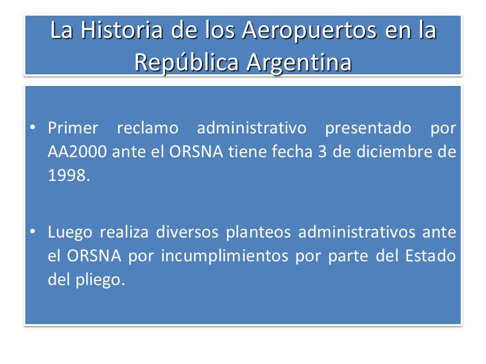 La Historia de los Aeropuertos en la República Argentina Primer reclamo administrativo presentado por AA2000 ante el ORSNA tiene fecha 3 de diciembre