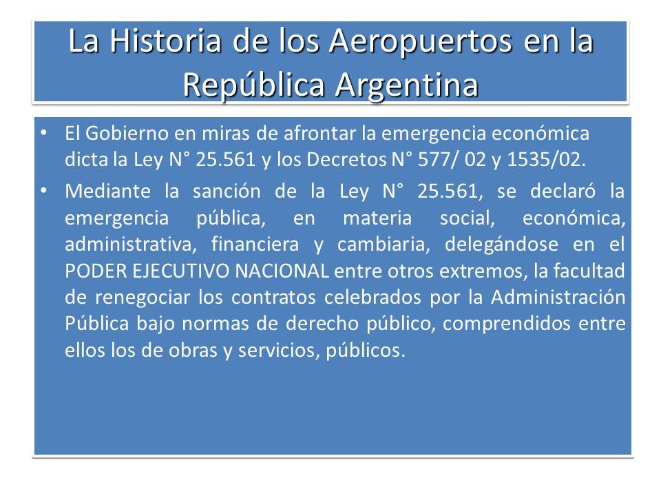 La Historia de los Aeropuertos en la República Argentina El Gobierno en miras de afrontar la emergencia económica dicta la Ley N° 25.561 y los Decreto