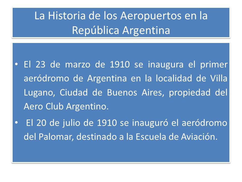 La Historia de los Aeropuertos en la República Argentina El 23 de marzo de 1910 se inaugura el primer aeródromo de Argentina en la localidad de Villa