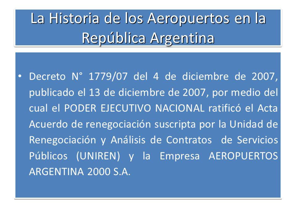 La Historia de los Aeropuertos en la República Argentina Decreto N° 1779/07 del 4 de diciembre de 2007, publicado el 13 de diciembre de 2007, por medi
