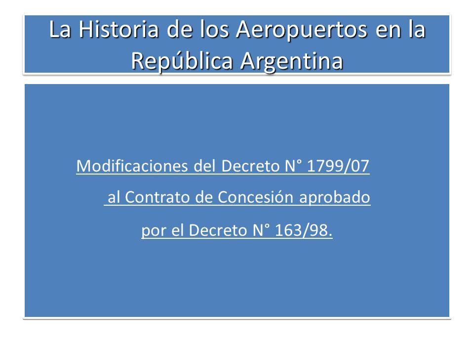 La Historia de los Aeropuertos en la República Argentina Modificaciones del Decreto N° 1799/07 al Contrato de Concesión aprobado por el Decreto N° 163