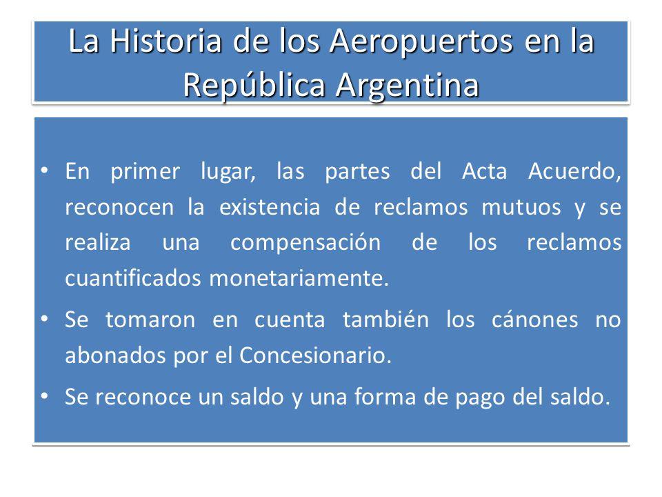 La Historia de los Aeropuertos en la República Argentina En primer lugar, las partes del Acta Acuerdo, reconocen la existencia de reclamos mutuos y se
