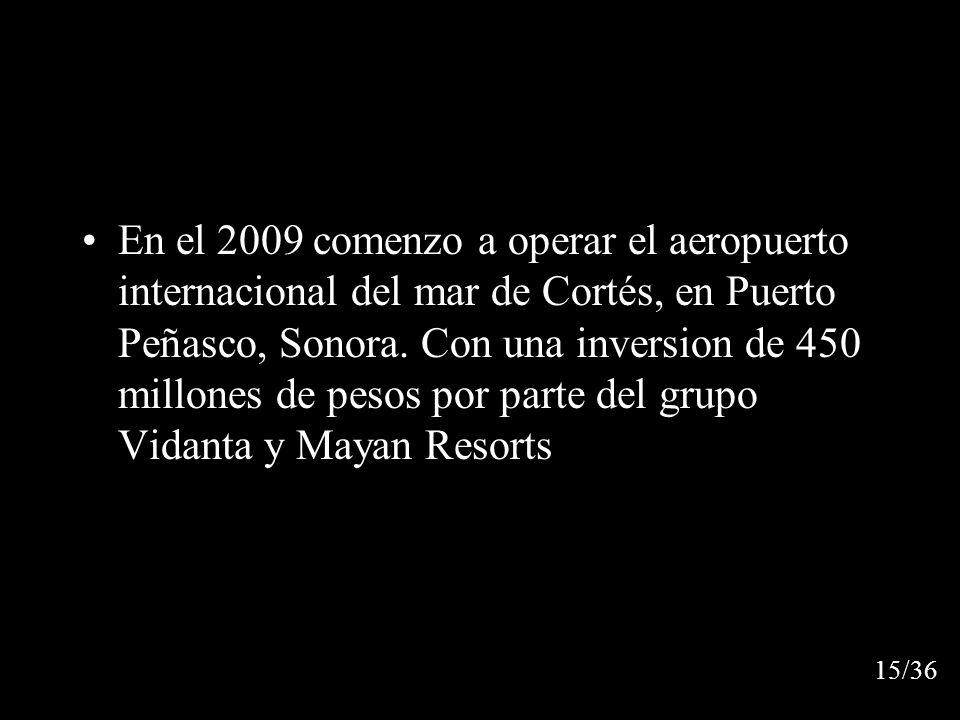En el 2009 comenzo a operar el aeropuerto internacional del mar de Cortés, en Puerto Peñasco, Sonora.