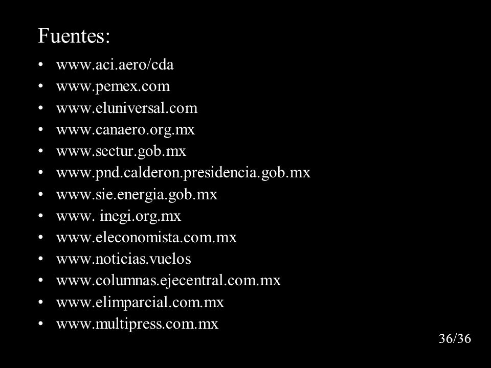 Fuentes: www.aci.aero/cda www.pemex.com www.eluniversal.com www.canaero.org.mx www.sectur.gob.mx www.pnd.calderon.presidencia.gob.mx www.sie.energia.gob.mx www.