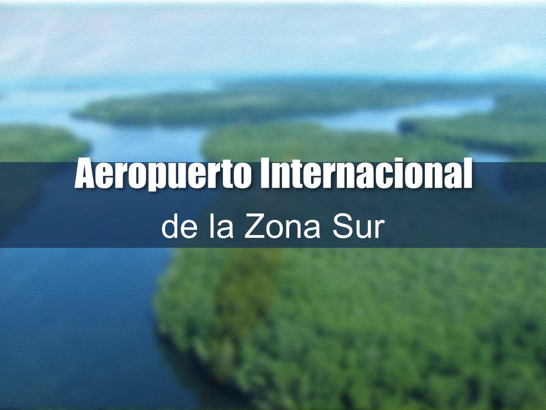 de la Zona Sur Aeropuerto Internacional Aeropuerto Internacional