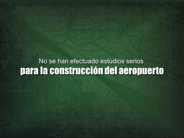 No se han efectuado estudios serios para la construcción del aeropuerto No se han efectuado estudios serios para la construcción del aeropuerto