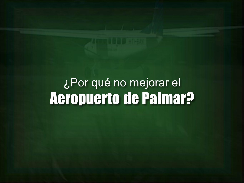 ¿Por qué no mejorar el Aeropuerto de Palmar? ¿Por qué no mejorar el Aeropuerto de Palmar?