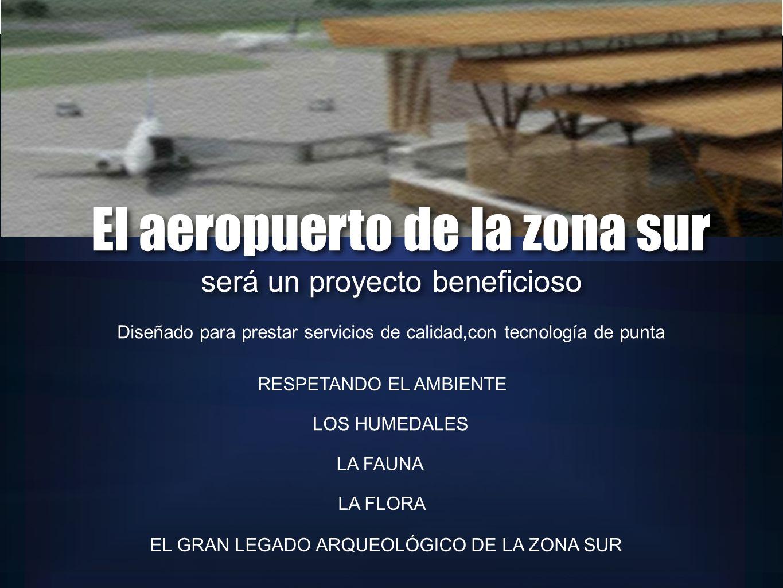Diseñado para prestar servicios de calidad,con tecnología de punta RESPETANDO EL AMBIENTE LOS HUMEDALES LA FAUNA LA FLORA EL GRAN LEGADO ARQUEOLÓGICO