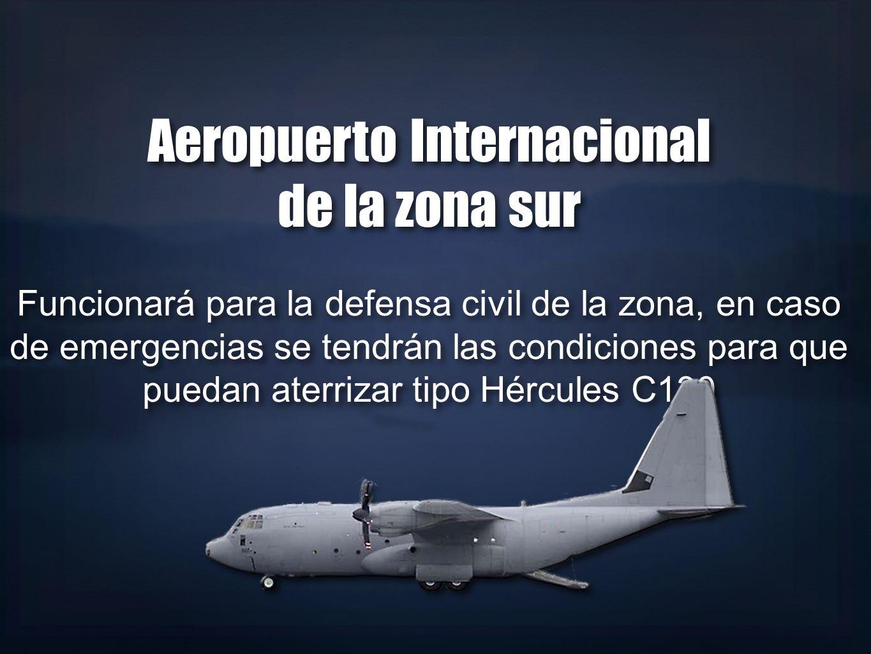 Aeropuerto Internacional de la zona sur Funcionará para la defensa civil de la zona, en caso de emergencias se tendrán las condiciones para que puedan