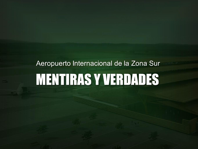 Aeropuerto Internacional de la Zona Sur MENTIRAS Y VERDADES