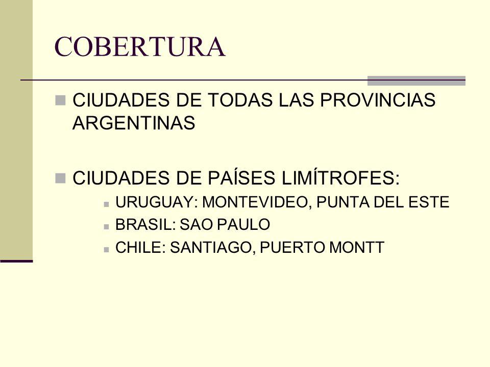 COBERTURA CIUDADES DE TODAS LAS PROVINCIAS ARGENTINAS CIUDADES DE PAÍSES LIMÍTROFES: URUGUAY: MONTEVIDEO, PUNTA DEL ESTE BRASIL: SAO PAULO CHILE: SANT