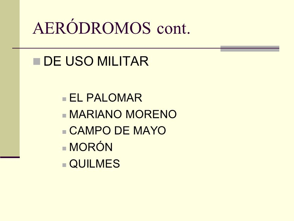AERÓDROMOS cont. DE USO MILITAR EL PALOMAR MARIANO MORENO CAMPO DE MAYO MORÓN QUILMES