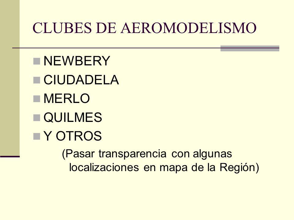 CLUBES DE AEROMODELISMO NEWBERY CIUDADELA MERLO QUILMES Y OTROS (Pasar transparencia con algunas localizaciones en mapa de la Región)