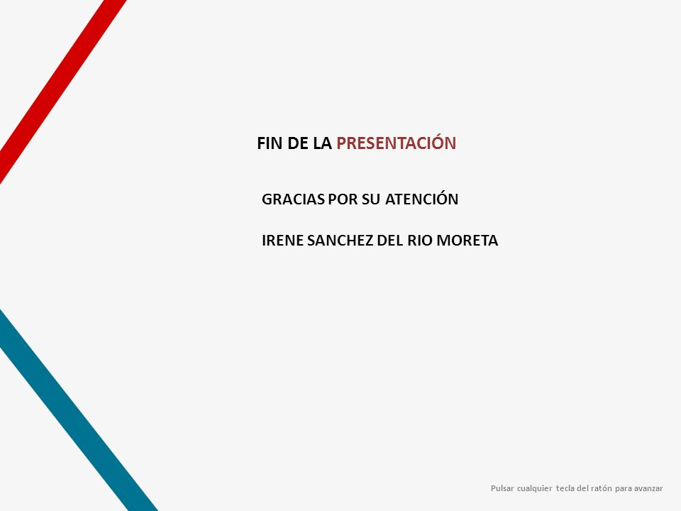 FIN DE LA PRESENTACIÓN GRACIAS POR SU ATENCIÓN IRENE SANCHEZ DEL RIO MORETA Pulsar cualquier tecla del ratón para avanzar