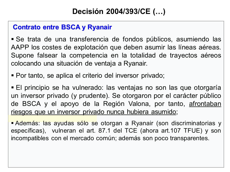 Decisión 2004/393/CE (…) Contrato entre BSCA y Ryanair Se trata de una transferencia de fondos públicos, asumiendo las AAPP los costes de explotación que deben asumir las líneas aéreas.