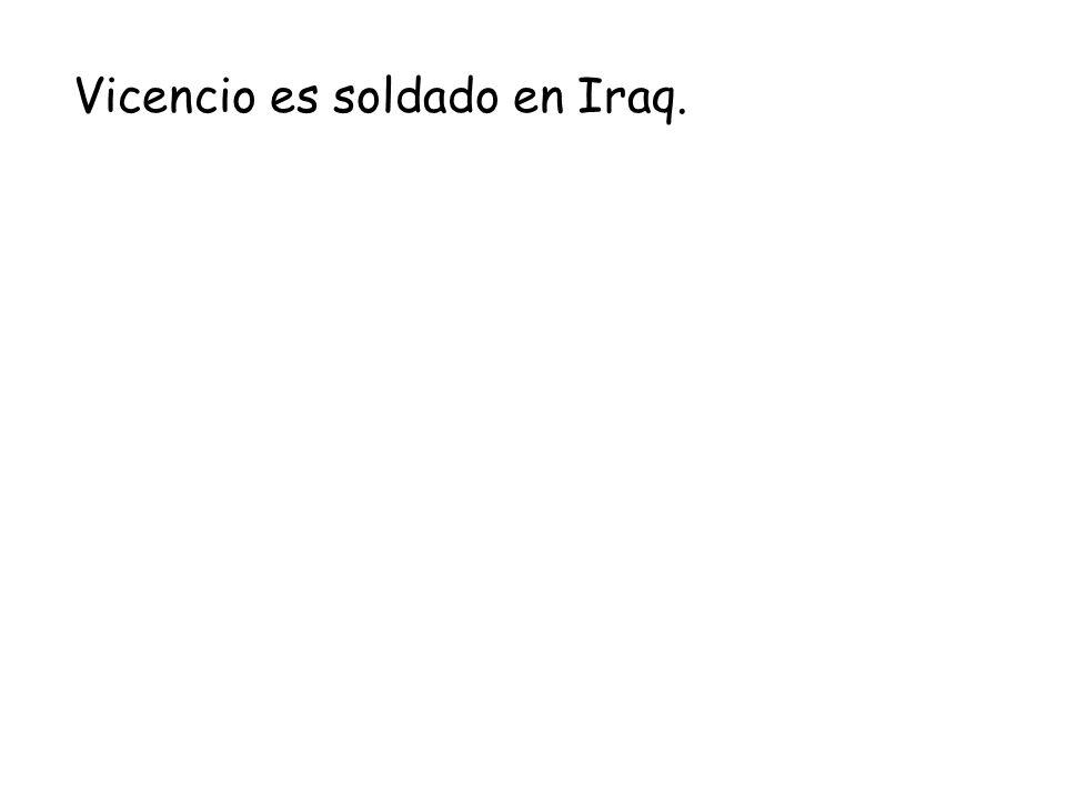 Vicencio es soldado en Iraq.