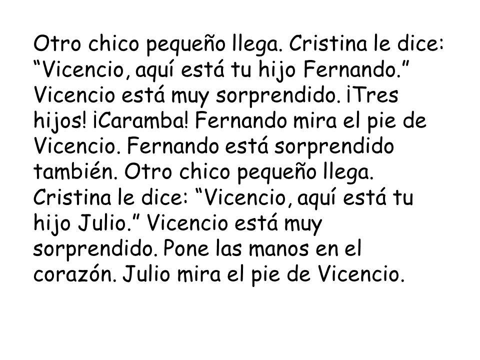 Otro chico pequeño llega. Cristina le dice: Vicencio, aquí está tu hijo Fernando.