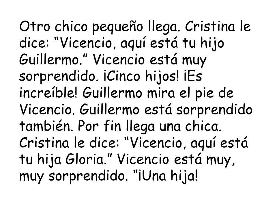 Otro chico pequeño llega. Cristina le dice: Vicencio, aquí está tu hijo Guillermo.