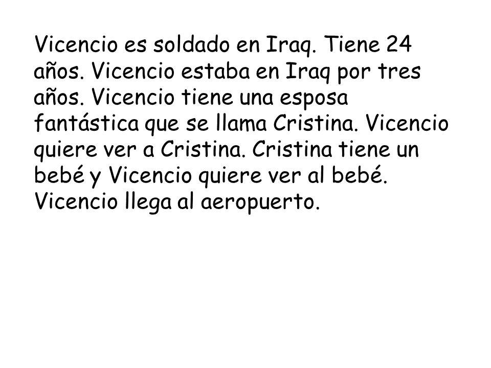 Vicencio es soldado en Iraq. Tiene 24 años. Vicencio estaba en Iraq por tres años.